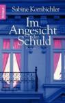 Im Angesicht der Schuld - Sabine Kornbichler