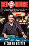 Bet the House: How I Gambled Over a Grand a Day for 30 Days on Sports, Poker, and Games of Chance - Richard Roeper