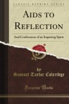 Aids to Reflection: And Confessions of an Inquiring Spirit (Classic Reprint) - Samuel Taylor Coleridge