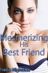 Mesmerizing His Best Friend (Magical Mesmerism Book 1) - Nadia Nightside