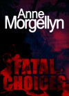 Fatal Choices - Anne Morgellyn