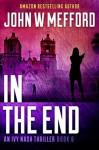 IN The End (An Ivy Nash Thriller, Book 6) (Redemption Thriller Series 12) - John W. Mefford