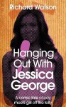 Hanging Out with Jessica George - Richard Watson