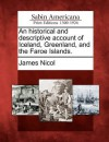 An Historical and Descriptive Account of Iceland, Greenland, and the Faroe Islands. - James Nicol