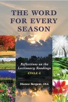 The Word for Every Season: Reflections on the Lectionary Readings (Cycle C) - Dianne Bergant