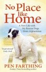 No Place Like Home: A New Beginning with the Dogs of Afghanistan - Pen Farthing