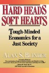 Hard Heads, Soft Hearts: Tough-minded Economics For A Just Society - Alan S. Blinder