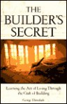 The Builder's Secret: Learning the Art of Living Through the Craft of Building - George Ehrenhaft