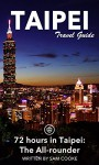 Taipei Travel Guide (Unanchor) - 72 hours in Taipei: The All-rounder - Sam Cooke, Unanchor