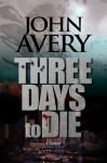 Three Days to Die (Aaron Quinn thriller series #1) - John Avery