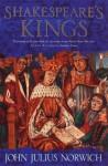 Shakespeare's Kings - John Julius Norwich