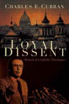 Loyal Dissent: Memoir of a Catholic Theologian - Charles E. Curran