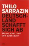 Deutschland Schafft Sich Ab: Wie Wir Unser Land Aufs Spiel Setzen - Thilo Sarrazin