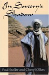 In Sorcery's Shadow: A Memoir of Apprenticeship among the Songhay of Niger - Paul Stoller, Cheryl Olkes