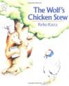 The Wolf's Chicken Stew (Goodnight) - Keiko Kasza