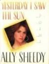 Yesterday I Saw the Sun: Poems - Ally Sheedy