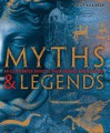 Myths & Legends: An Illustrated Guide to Their Origins and Meanings - Philip Wilkinson