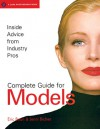 Complete Guide for Models: Inside Advice from Industry Pros - Eric Bean, Jenni Bidner
