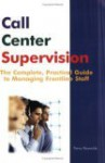 Call Center Supervision: The Complete, Practical Guide to Managing Frontline Staff - Penny Reynolds