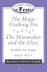 Classic Tales: The Magic Cooking Pot/The Shoemaker and the Elves Cassette: Beginner 1, 100-Word Vocabulary - Sue Arengo