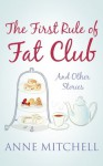 The First Rule of Fat Club and other stories - Anne Mitchell