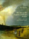 The Idea of the English Landscape Painter: Genius as Alibi in the Early Nineteenth Century - Kay Dian Kriz