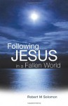 Following Jesus in a Fallen World - Robert M Solomon