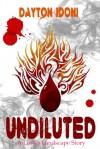 Undiluted - Dayton Idoni