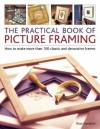 Practical Book of Picture Framing: How to Make More Than 100 Classic and Decorative Frames - Rian Kanduth