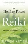 The Healing Power of Reiki: A Modern Master's Approach to Emotional, Spiritual & Physical Wellness - Raven Keyes, Mehmet C. Oz