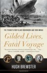 Gilded Lives, Fatal Voyage: The Titanic's First-Class Passengers and Their World Reprint edition by Brewster, Hugh (2013) Paperback - Hugh Brewster