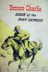 Bronco Charlie, Rider of the Pony Express - Henry V. Larom, Wesley Dennis