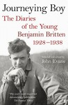 Journeying Boy: The Diaries Of The Young Benjamin Britten 1928 To 1938 - Benjamin Britten, John Evans
