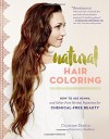 Natural Hair Coloring: How to Use Henna and Other Pure Herbal Pigments for Chemical-Free Beauty - Christine Shahin, Rosemary Gladstar