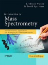 Introduction to Mass Spectrometry: Instrumentation, Applications, and Strategies for Data Interpretation - J Throck Watson, O. David Sparkman
