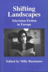 Shifting Landscapes: Television Fiction in Europe - Milly Buonanno