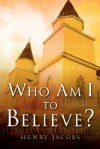 Who Am I to Believe? - Henry Jacobs