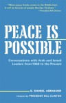 Peace Is Possible: Conversations With Arab And Israeli Leaders from 1988 to the Present - S. Daniel Abraham, Bill Clinton