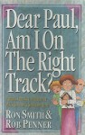 Dear Paul, Am I On The Right Track?: Finding Your Way Through The Maze of Today's Spiritual Belief - Ron Smith, Rob Penner