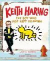 Keith Haring: The Boy Who Just Kept Drawing - Kay Haring, Robert Neubecker