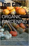 Organic Gardening: Your No Excuse Drop Dead Easy Simple Guide to Organic Gardening (organic gardening, organic garden, green gardening, organic gardener) - Tom Cain