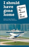 I Should Have Gone Home: Tripping Up Around the World - Roger Rapoport