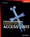 Programming Microsoft® Office Access 2003 (Core Reference) - Rick Dobson