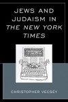 Jews and Judaism in the New York Times - Christopher Vecsey