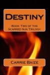 Destiny (Scarred Sun Trilogy #2) - Carrie Baize