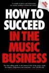 How to Succeed in the Music Business - Allan Dann, Allan Dunn, John Underwood