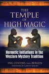The Temple of High Magic: Hermetic Initiations in the Western Mystery Tradition - Ina Custers-Van Bergen, Gareth Knight, Ina Custers-Van Bergen