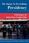 The Image Is Everything Presidency: Dilemmas In American Leadership - Richard W. Waterman, Gilbert St. Clair, Robert L. Wright
