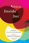Africa Inside Out: Stories, Tales & Testimonies: A Time of the Writer Anthology - Michael Chapman