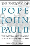 The Rhetoric of Pope John Paul II: The Pastoral Visit as a New Vocabulary of the Sacred - Margaret B. Melady